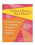 What Choice Do I Have?: Reading, Writing, and Speaking Activities to Empower Students