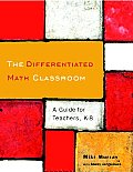 Differentiated Math Classroom A Guide for Teachers K 8