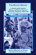 The Bluest Hands: A Social and Economic History of Women Dyers in Abeokuta (Nigeria), 1890-1940 (Social History of Africa,)