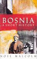 Bosnia A Short History by Noel Malcolm