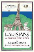 Parisians: An Adventure History of Paris. by Graham Robb
