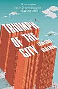 Triumph of the City How Our Greatest Invention Makes Us Richer Smarter Greener Healthier & Happier by Edward Glaeser