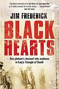Black Hearts: One Platoon's Descent Into Madness in Iraq's Triangle of Death. Jim Frederick