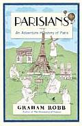 Parisians An Adventure History of Paris UK