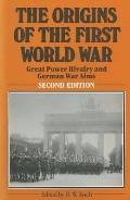 The Origins of the First World War: Great Power Rivalry and German War Aims
