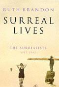 Surreal Lives The Surrealists 1917 1945