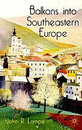 Balkans Into Southeastern Europe: A Century of War and Transition