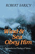 Wind & Sea Obey Him: Approaches to a Theology of Nature