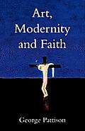 Art, Modernity and Faith