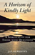 A Horizon of Kindly Light: A Spirituality for Those with Questions