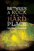 Between a Rock and a Hard Place: Public Theology in a Post-Secular Age