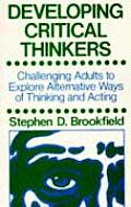 Developing Critical Thinkers: Challenging Adults to Explore Alternative Ways of Thinking & Acting