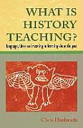 What Is History Teaching?: Language, Ideas, & Meaning in Learning about the Past