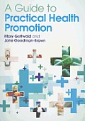 A Guide To Practical Health Promotion. Mary Gottwald, Jane Goodman-Brown by Mary Gottwald