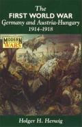 The First World War: Germany and Austria-Hungary, 1914-1918 (Modern Wars)