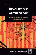 Revolutions of the Word: Intellectual Contexts for the Study of Modern Literature