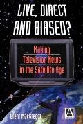 Live, Direct and Biased? Making Television News in the Satellite Age