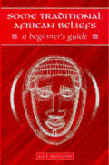 Some Traditional African Beliefs: A Beginner's Guide