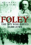 Foley The Spy Who Saved 10000 Jews