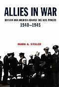 Allies in War Britain & America Against the Axis Powers 1940 1945