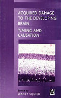 Acquired Damage to the Developing Brain: Timing and Causation