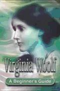 Virginia Woolf A Beginners Guide