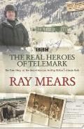 Real Heroes of Telemark: the True Story of the Secret Mission To Stop Hitler's Atomic Bomb