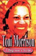 Toni Morrison A Beginners Guide