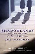 Shadowlands The True Story Of C S Lewis & Joy Davidman by Brian Sibley