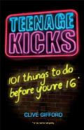 Teenage Kicks: 101 Things to Do Before You're 16