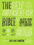 The Self Sufficient-ish Bible: An Eco-Living Guide for the 21st Century