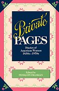 Private Pages Diaries of American Women 1830s 1970s