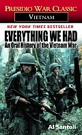 Everything We Had An Oral History of the Vietnam War