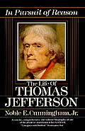 In Pursuit Of Reason: The Life Of Thomas Jefferson by Noble E Cunningham
