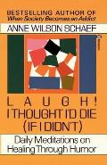 Laugh! I Thought I'd Die (If I Didn't): Daily Meditations on Healing Through Humor Cover