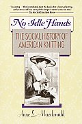 No Idle Hands The Social History of American Knitting