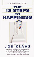 The Twelve Steps to Happiness: A Practical Handbook for Understanding and Working the Twelve Step Programs for Alcoholism, Codependency, Eating Disor