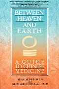 Between Heaven & Earth A Guide To Chinese Medicine