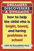 Dreamers, Discoverers and Dynamos: How to Help the Child Who is Bright, Bored and Having Problems in School
