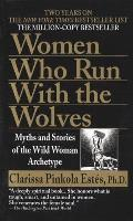 Women Who Run with the Wolves Myths & Stories of the Wild Woman Archetype