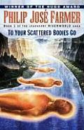 To Your Scattered Bodies Go Riverworld 01