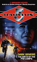 Babylon 5 #12: Dark Genesis: The Birth Of The Psi Corps by J Gregory Keyes