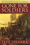 Gone For Soldiers A Novel Of The Mexican