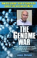 Genome War How Craig Venter Tried to Capture the Code of Life & Save the World