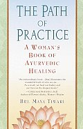 Path of Practice A Womans Book of Ayurvedic Healing