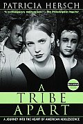 A Tribe Apart: A Journey Into the Heart of American Adolescence
