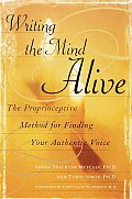 Writing the Mind Alive: The Proprioceptive Method for Finding Your Authentic Voice Cover