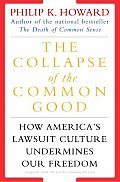 Collapse of the Common Good How Americas Lawsuit Culture Undermines Our Freedom