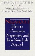 Negaholics How to Overcome Negativity & Turn Your Life Around