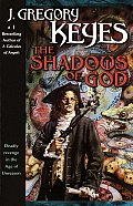 Age Of Unreason #4: The Shadows Of God: Deadly Revenge In The Age Of Unreason by J Gregory Keyes